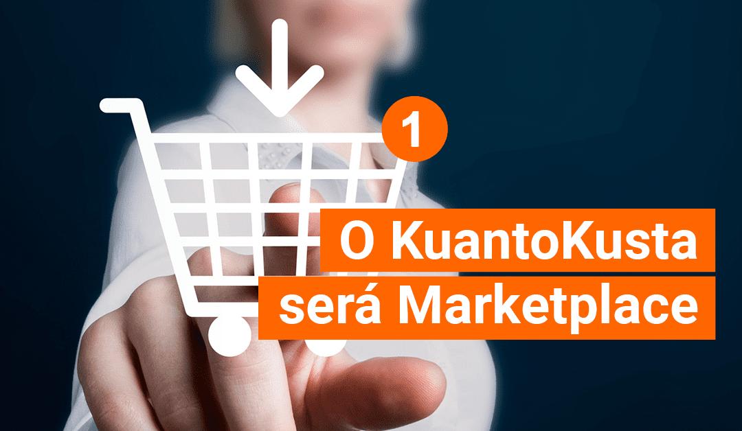 O nosso caminho é a inovação: O KuantoKusta será Marketplace
